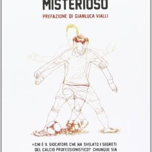Io sono il calciatore misterioso - Anonimo - 9788876384226